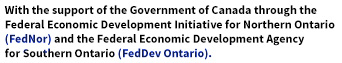 With the support of the Government of Canada through the Federal Economic Developmenet Initiative of Northern Ontario (FedNor) and the Federal Economic Development Agency for Southern Ontario (FedDev Ontario)